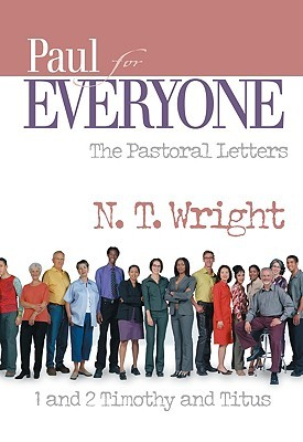Paul for Everyone the Pastoral Letters 1 and 2 Timothy and Titus by N.T. Wright