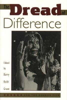 The Dread of Difference by Barry Keith Grant