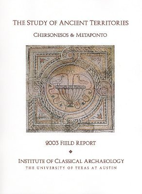 The Study of Ancient Territories: Chersonesos & Metaponto, 2003 Field Report  by  Institute of Classical Archaeology