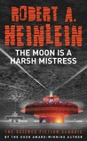 The Moon Is a Harsh Mistress by Robert A. Heinlein