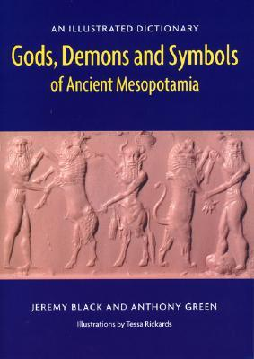 Gods, Demons and Symbols of Ancient Mesopotamia by Jeremy Black