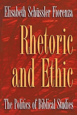 Rhetoric and Ethic by Elisabeth Schüssler Fiorenza