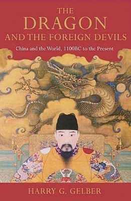 The Dragon and the Foreign Devils: China and the World, 1100 BC to the Present