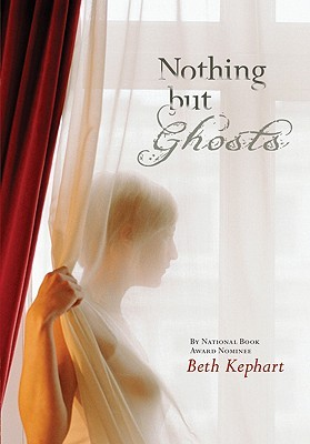 Nothing but Ghosts by Beth Kephart