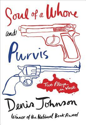Soul of a Whore and Purvis by Denis Johnson
