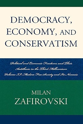 Democracy, Economy, and Conservatism: Political and Economic Freedoms and Their Antithesis in the Third Millennium  by  Milan Zafirovski
