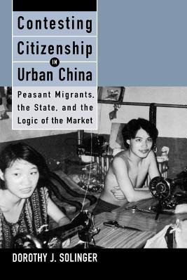 Contesting Citizenship in Urban China by Dorothy J. Solinger