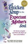 Chicken Soup for the Expectant Mother's Soul: 101 Stories to Inspire and Warm the Hearts of Soon-to-be Mothers (Chicken Soup for the Soul (Paperback Health Communications))