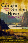 The Corpse with the Golden Nose (Cait Morgan #2)