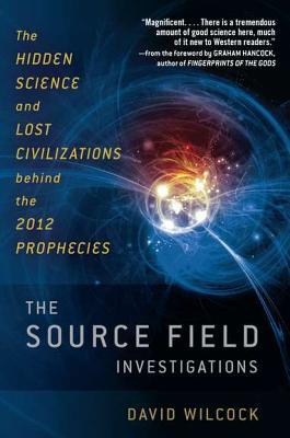 The Source Field Investigations by David Wilcock