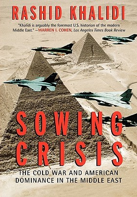 Sowing Crisis Large Print Edition: The Cold War and American Dominance in the Middle East