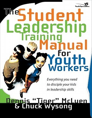 "Student Leadership Training Manual for Youth Workers, The by Dennis ""Tiger"" McLuen"