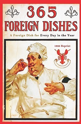 365 Foreign Dishes: A Foreign Dish For Every Day In The Year (1908 Reprint)