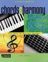 A Player's Guide to Chords and Harmony: Music Theory for Real-World Musicians