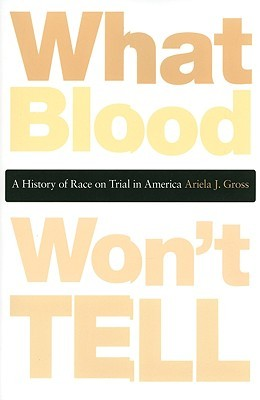 What Blood Won't Tell by Ariela J. Gross