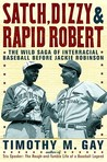 Satch, Dizzy, and Rapid Robert: The Wild Saga of Interracial Baseball Before Jackie Robinson