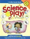 Science Play: Beginning Discoveries for 2- To 6-Year-Olds