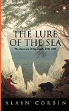 The Lure of the Sea: The Discovery of the Seaside in the Western World, 1750-1840