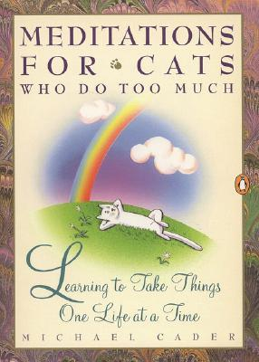 Meditations for Cats Who Do Too Much by Michael Cader