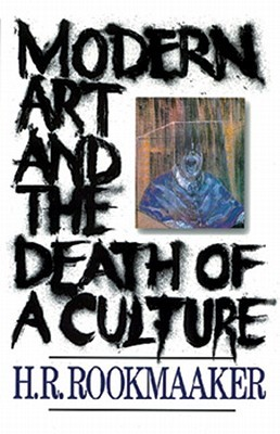 Modern Art & Death of Culture by H.R. Rookmaaker