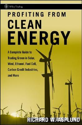 Profiting from Clean Energy by Richard W. Asplund