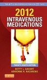 2012 Intravenous Medications: A Handbook for Nurses and Health Professionals