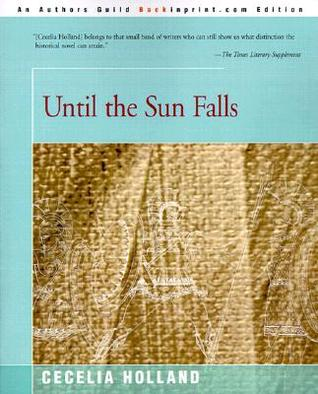 Until the Sun Falls by Cecelia Holland