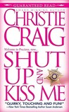 Shut Up and Kiss Me by Christie Craig