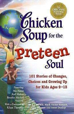 Chicken Soup for the Preteen Soul: 101 Stories of Changes, Choices and Growing Up for Kids Ages 9-13