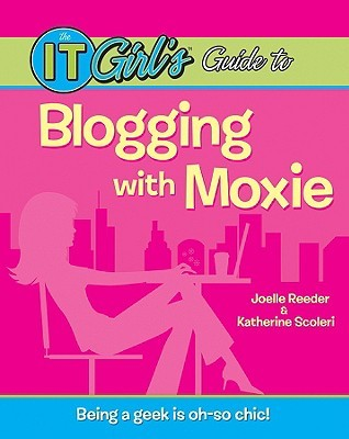 The It Girl's Guide to Blogging with Moxie by Joelle Reeder