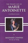 The Private Life of Marie Antoinette by Jeanne-Louise-Henriette Campan