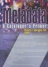 Metadata: A Cataloger's Primer