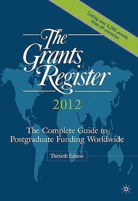 The Grants Register 2012: The Complete Guide to Postgraduate Funding Worldwide