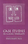 Case Studies in Music Therapy by Kenneth E. Bruscia