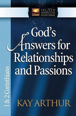 Gods Answers for Relationships and Passions: 1 2 Corinthians The New Inductive Study