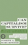 Can Capitalism Survive? Creative Destruction and the Future of the Global Economy