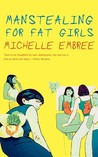 Manstealing for Fat Girls by Michelle Embree