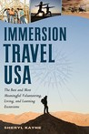 Immersion Travel USA: The Best and Most Meaningful Volunteering, Living, and Learning Excursions