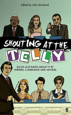 Shouting At The Telly by John Grindrod