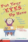 Put Your Eyes Up Here: And Other School Poems
