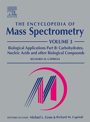 The Encyclopedia of Mass Spectrometry: Volume 3: Biological Applications; Part B: Carbohydrates, Nucleic Acids and Other Biological Compounds