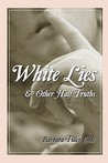 White Lies And Other Half Truths