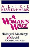 A Woman's Wage: Historical Meanings and Social Consequences