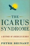 The Icarus Syndrome: A History of American Hubris