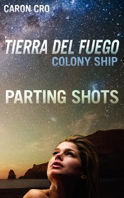 Tierra del Fuego, Colony Ship; Parting Shots by Caron Cro