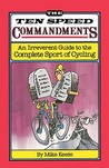 The Ten Speed Commandments: An Irreverent Guide to the Complete Sport of Cycling