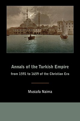 Annals of the Turkish Empire from 1591 to 1659 of the Christi... by Mustafa Naima