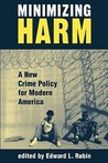 Minimizing Harm: A New Crime Policy For Modern America