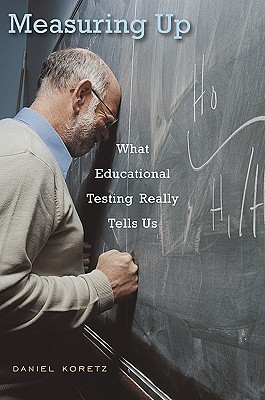 Measuring Up: What Educational Testing Really Tells Us