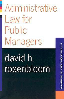 Administrative Law For Public Managers by David H. Rosenbloom